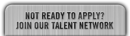 Not ready to apply? Join our talent network.