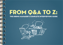 From Q&A to Z: The Hiring Manager's Complete Interviewing Guide